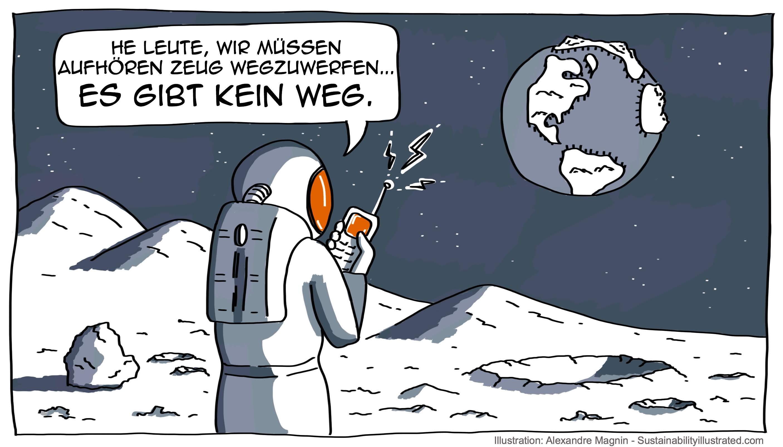 """Wenn man am Mond steht und auf die Erde schaut versteht man erst: es gibt das """"weg"""" in wegwerfen eigentlich gar nicht."""